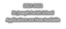 2021-2022  St. Joseph Parish School Applications are Now Available