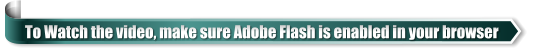 To Watch the video, make sure Adobe Flash is enabled in your browser